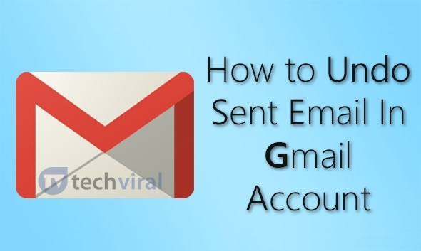 How To Undo Sent Email In Your Gmail Account
