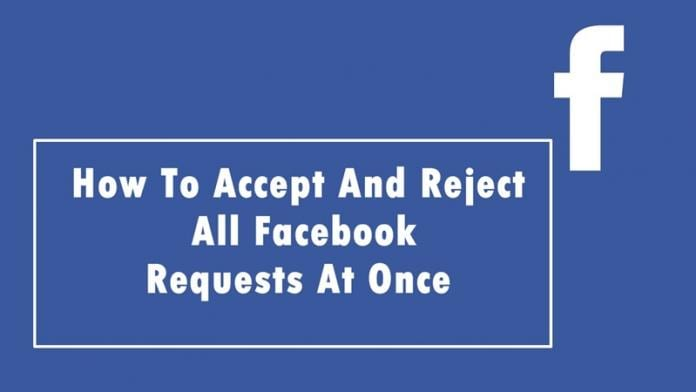 How To Accept And Reject All Facebook Requests At Once