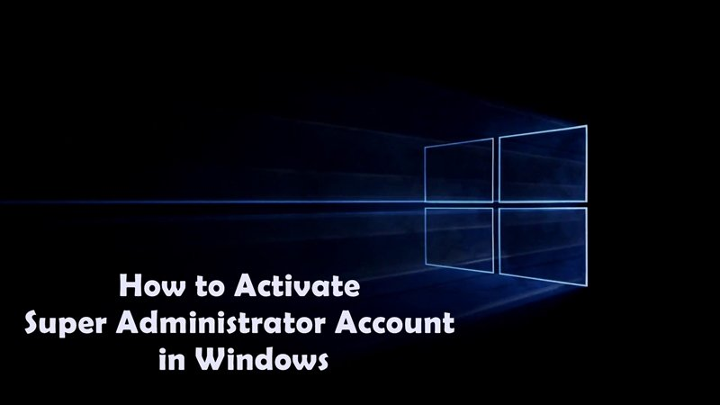 How to Activate Super Administrator Account in Windows 7/8/8.1/10