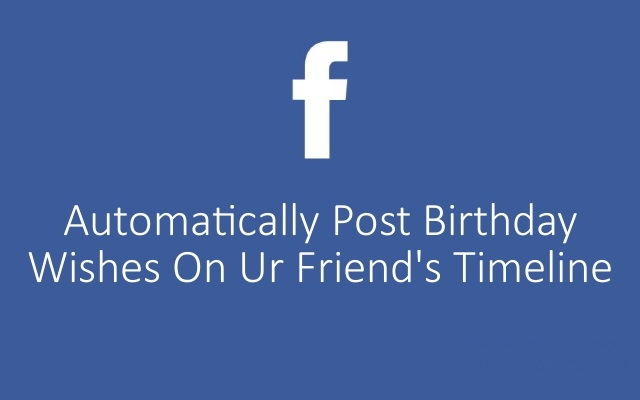 How to Auto-Post Birthday Wishes on Your Friends Facebook Wall