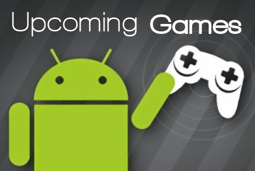 Top 5 Best Upcoming Android Games