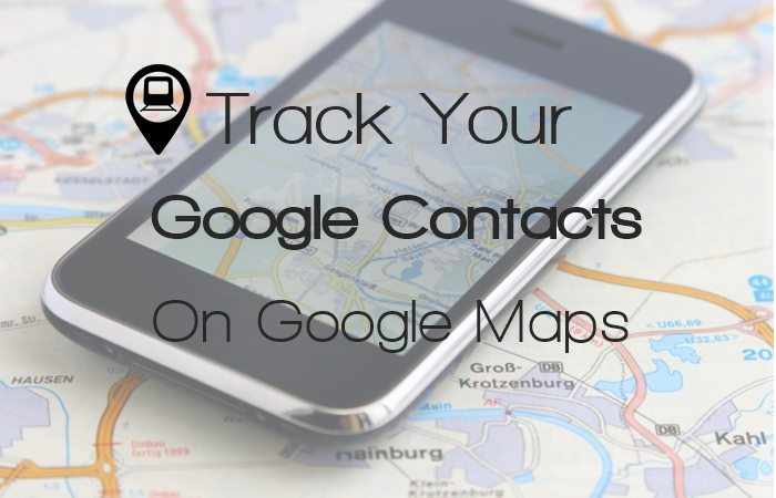Track Your Google Contacts On Google Maps
