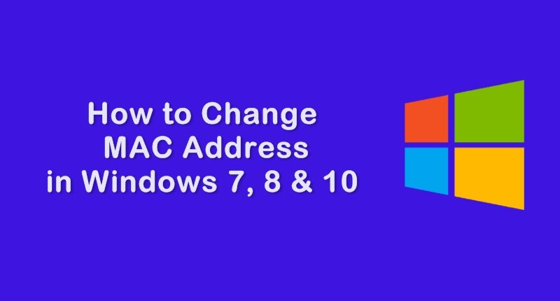 How to Change MAC Address in Windows 7, 8 & 10