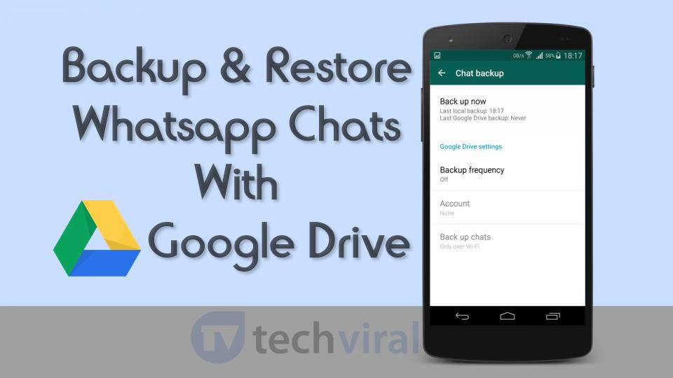 How To Backup & Restore Whatsapp Chats With Google Drive