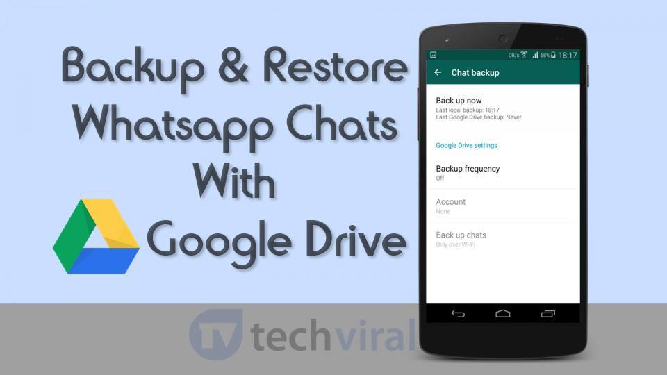 كيفية النسخ الاحتياطي واستعادة الدردشات Whatsapp مع محرك جوجل