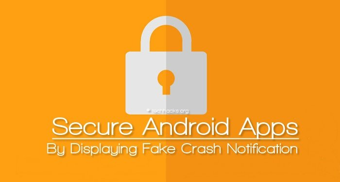 Secure Android Apps By Displaying Fake Crash Notification