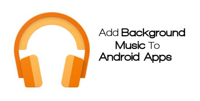 Background Music On Android Apps
