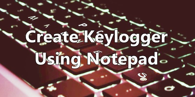 Create Keylogger Using Notepad