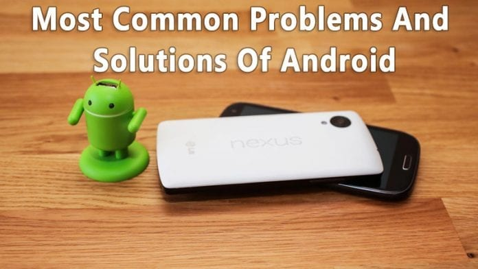 15+ Android Most Common Problems and Solutions 2018