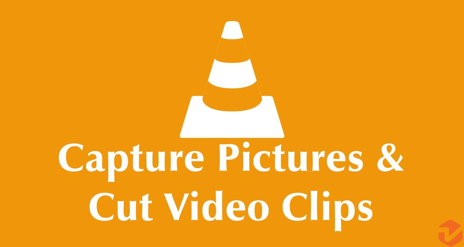 How To Capture Pictures and Cut Video Clips In VLC