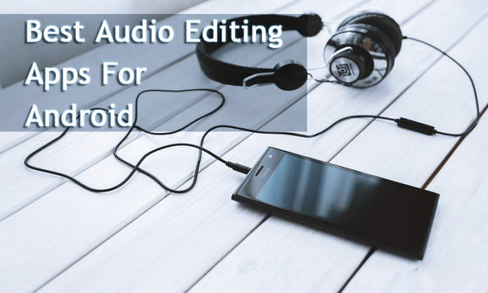 Top 10 Best Audio Editing Apps For Your Android Device