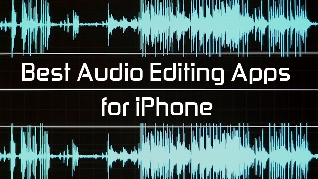 Best Audio Editing Apps For iPhone