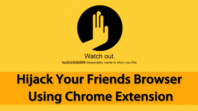 Hijack Your Friends Browser Using Chrome Extension