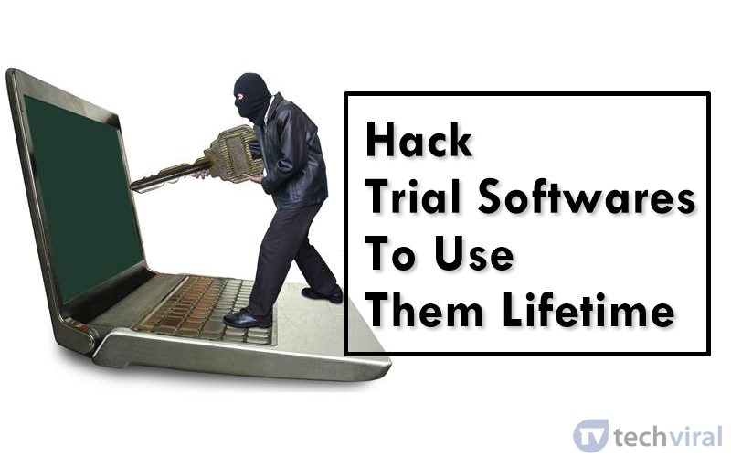 How to Hack Trial Softwares To Use Them Lifetime