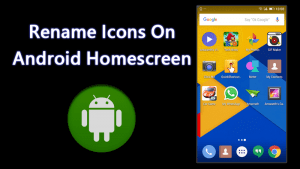 How To Change the Icons Names On Android Homescreen