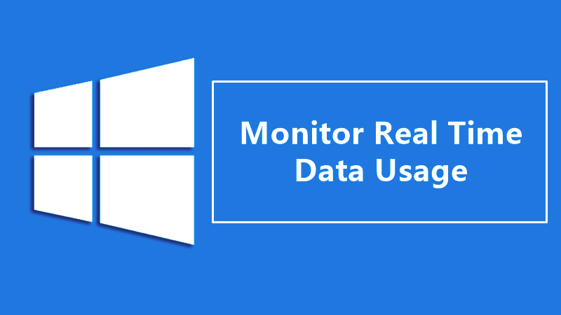 How To Monitor Real Time Data Usage In Windows