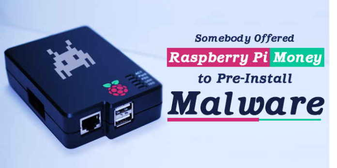 Someone Tried to Offer Money to Raspberry Pi Foundation For Pre-Installing Malware