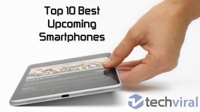 Top 10 Best Upcoming Smartphones