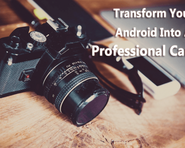10 Apps That Will Transform Your Android Into A Professional Camera