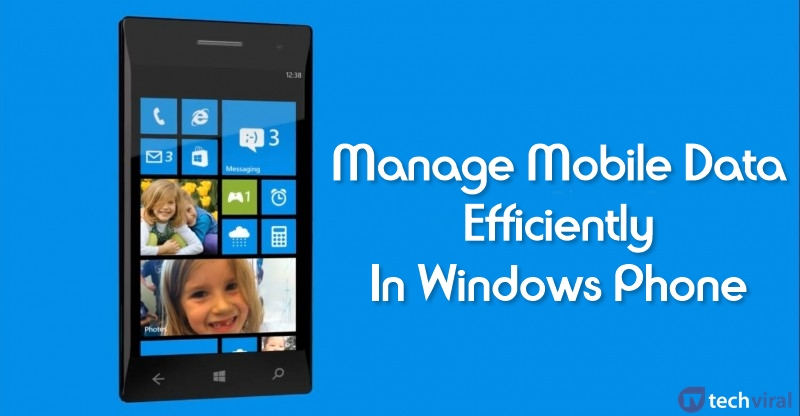 How To Manage Mobile Data Efficiently In Windows Phone