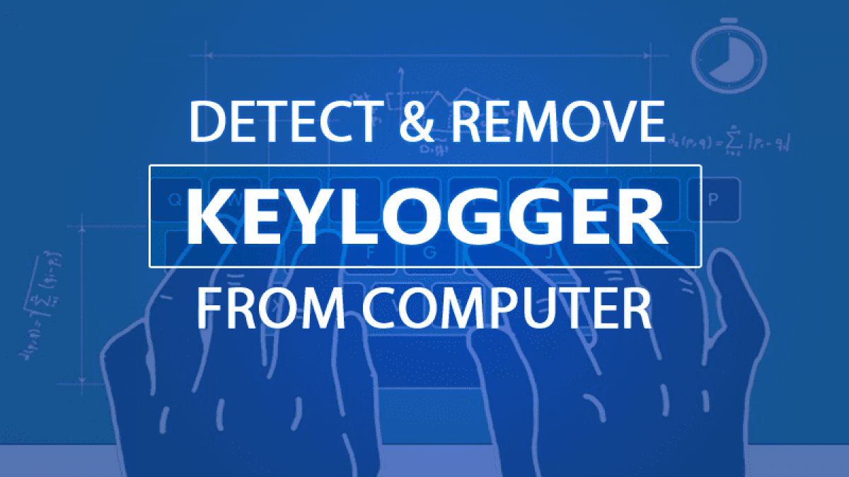 How To Detect Keylogger Remove It From Pc Computer