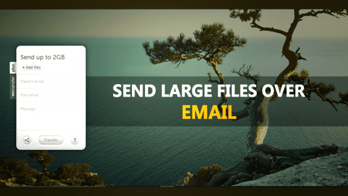 Send Large Files To Anyone Through Email Address