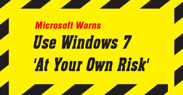 Microsoft Gives Serious Warning Use Windows 7 At Your Own Risk