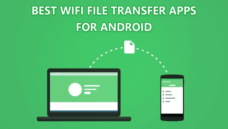 10 Best Wi-Fi File Transfer Apps For Android in 2021