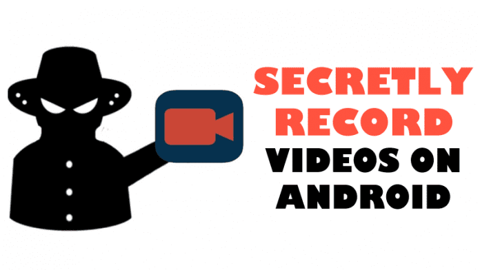 How To Secretly Record Videos On Android Mobile