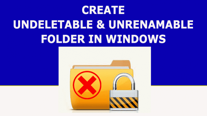Create Undeletable And Unrenamable Folder In Windows