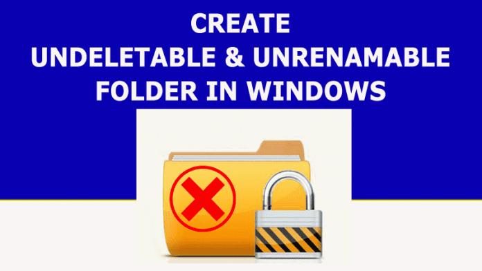 Create Undeletable And Unrenamable Folder In Windows