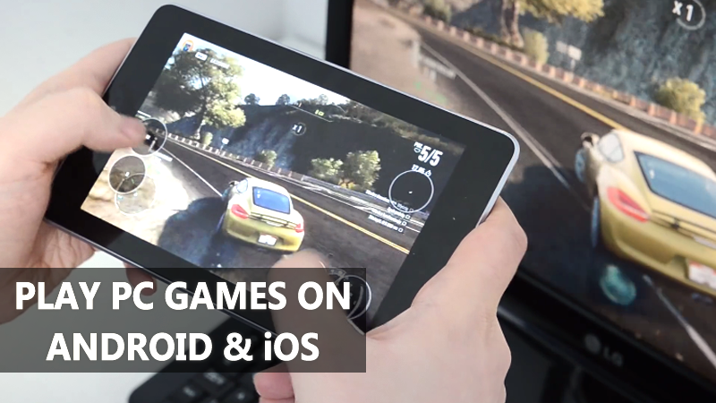 How To Play Your Favorite PC Games On Android and iOS
