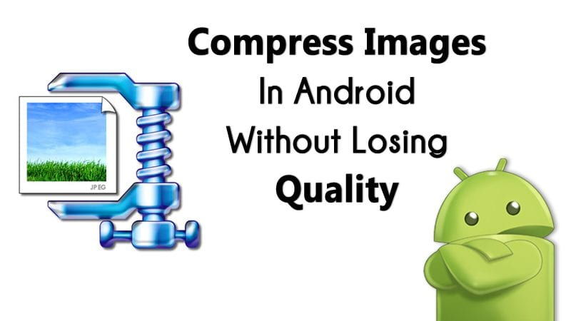 How To Compress Images In Android Without Loosing Quality