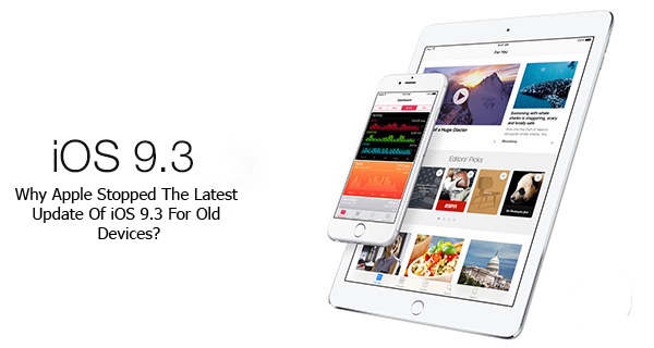 Apple Stopped The Latest Update Of iOS 9.3 For Old Devices