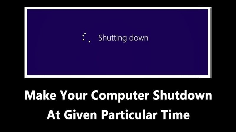 How To Make Your Computer Shutdown At Given Particular Time