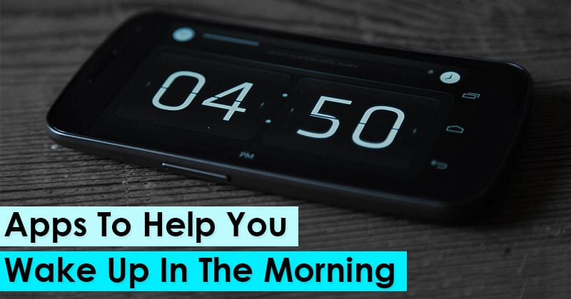 10 Best Android Apps to Help You Wake Up In The Morning
