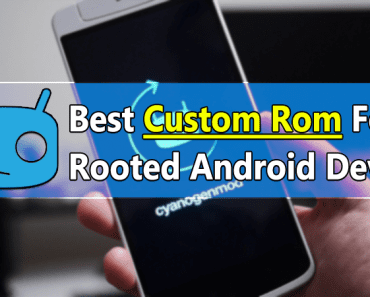 Best Custom Rom For Your Rooted Android Device