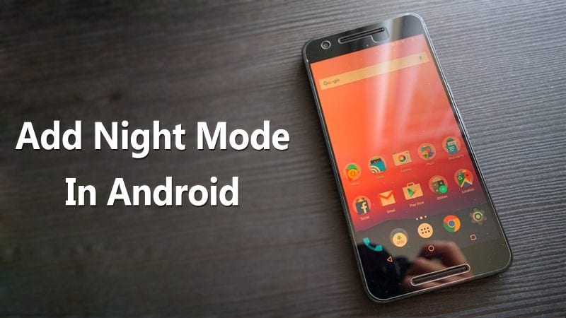 How To Add Night Mode Feature In Android Without Rooting