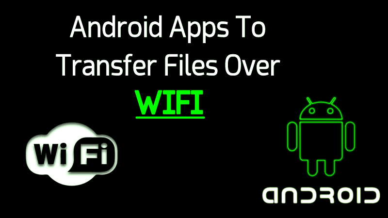 Best Android Apps To Transfer Files Over Wifi With High Speed 2019