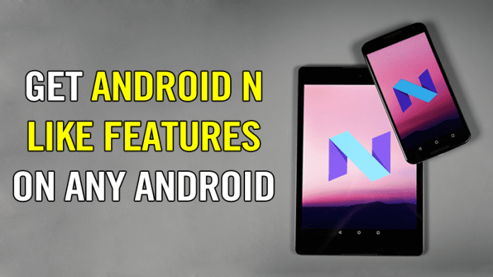 How To Get Android N like Features On Any Android