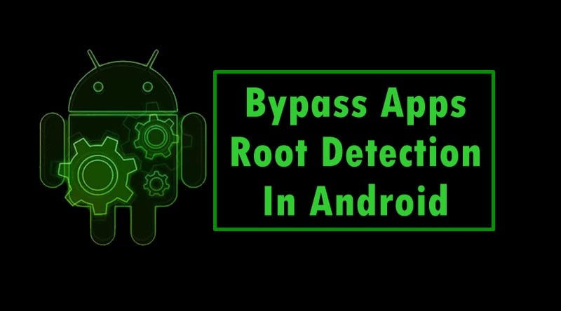 How To Bypass Apps Root Detection In Android