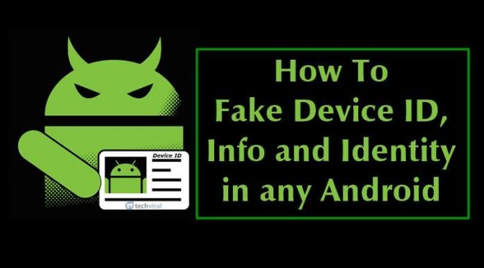 How To Fake Device ID, Info and Identity in any Android Phone