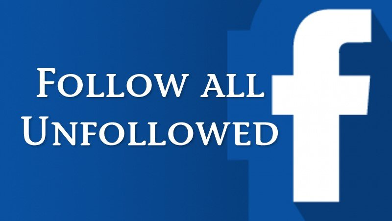 How To Follow All the People You Unfollowed On Facebook At Once