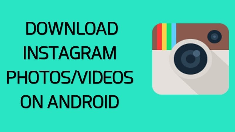 How to Download Instagram Photos & Videos On Android