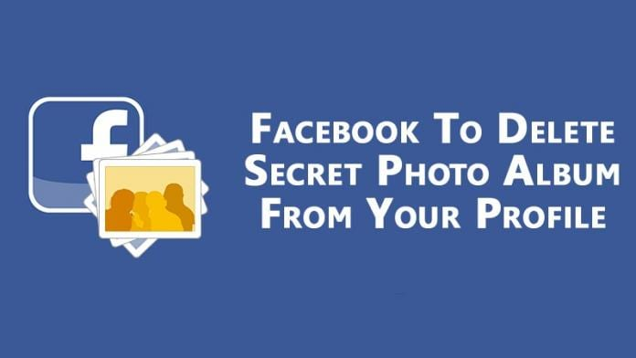 Facebook is going to Delete Secret Photo Album from your Profile