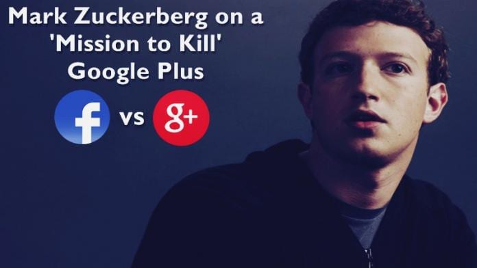 Mark Zuckerberg was on a 'Mission to Kill' Google Plus