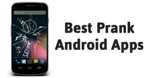 10 Best Prank Android Apps for Trolling your Friends
