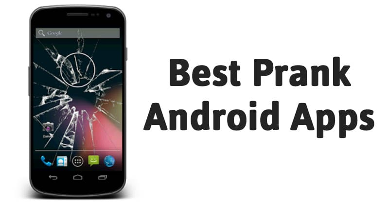Top 10+ Best Prank Android Apps for Trolling your Friends