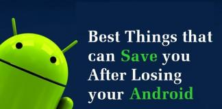 5 Best Things that can Save you After Losing your Android phone