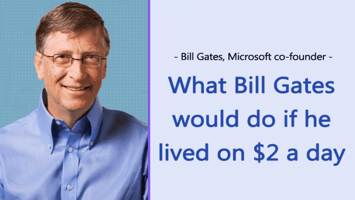 Here's What Bill Gates Will Do If He Has To Survive On $2 a day